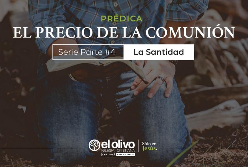 El Precio de la Comunión Parte 4: La Santidad