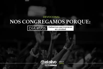 Devocional: Nos congregamos porque: – Día #1