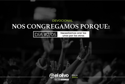 Devocional: Nos congregamos porque: – Día #2