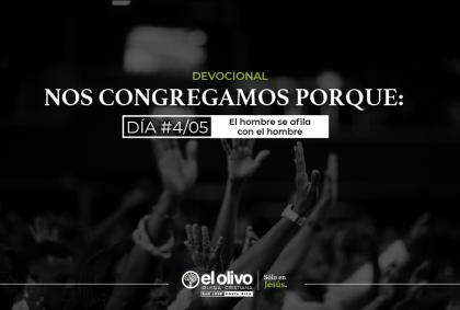 Devocional: Nos congregamos porque: – Día #4
