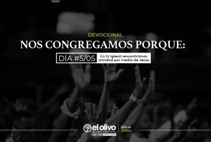 Devocional: Nos congregamos porque: – Día #5