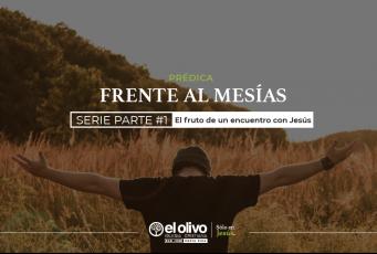 Frente al Mesías Parte #1: El fruto de un encuentro con Jesús