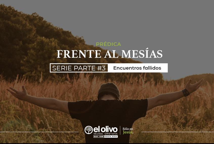 Frente al Mesías Parte #3: Encuentros fallidos