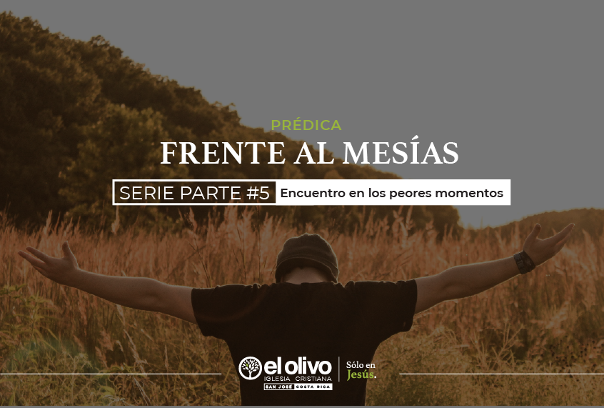 Frente al Mesías Parte #5: Encuentro en los peores momentos