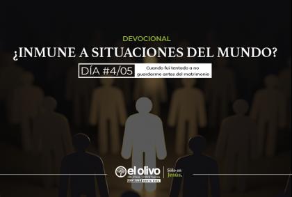Devocional: ¿Inmune a situaciones del mundo? – Día #4