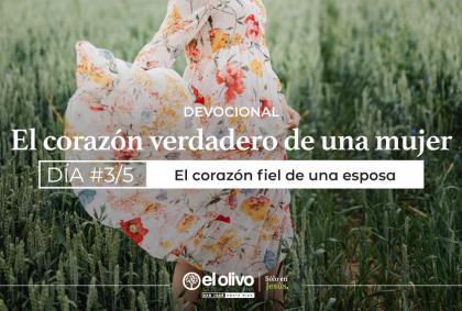 Devocional: El corazón verdadero de una mujer – Día 3
